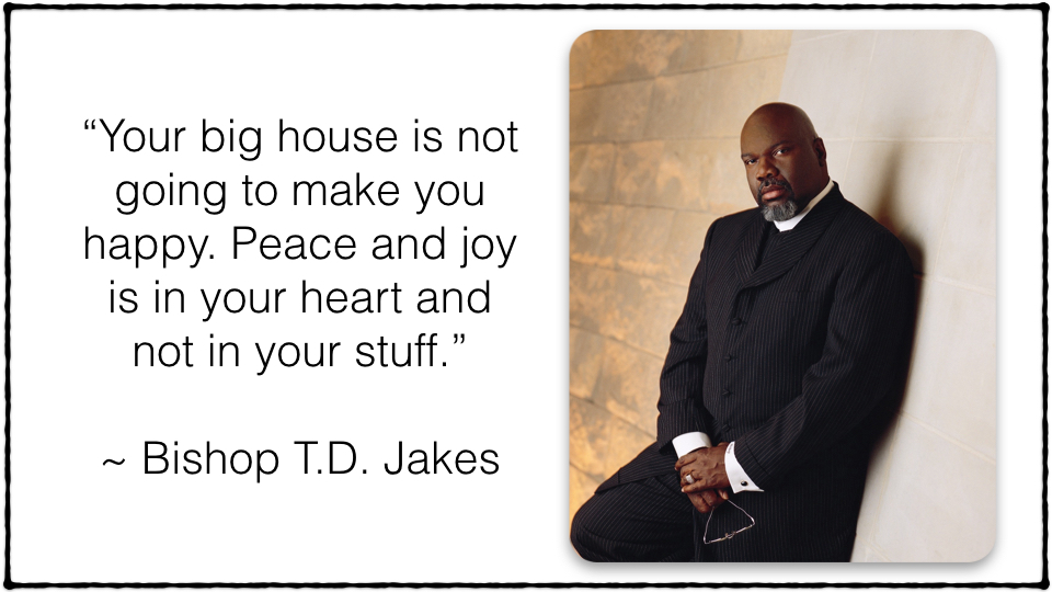 """T D  Jakes: """"Your big house is not going to make you happy… Peace"""